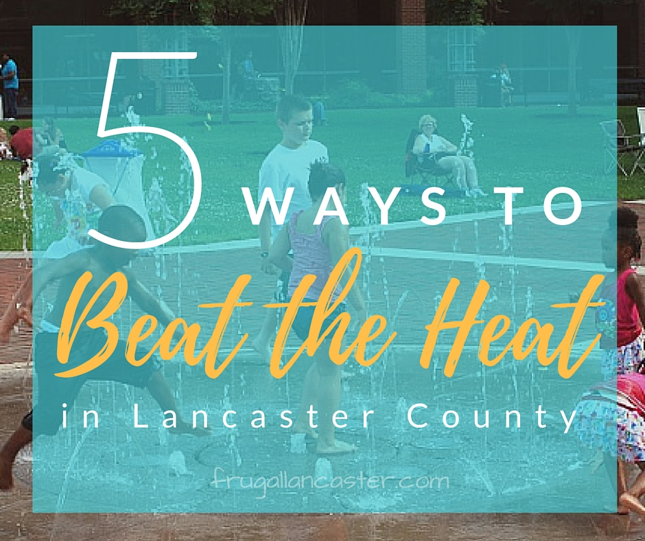 Ways to Beat the Heat in Lancaster County with Kids