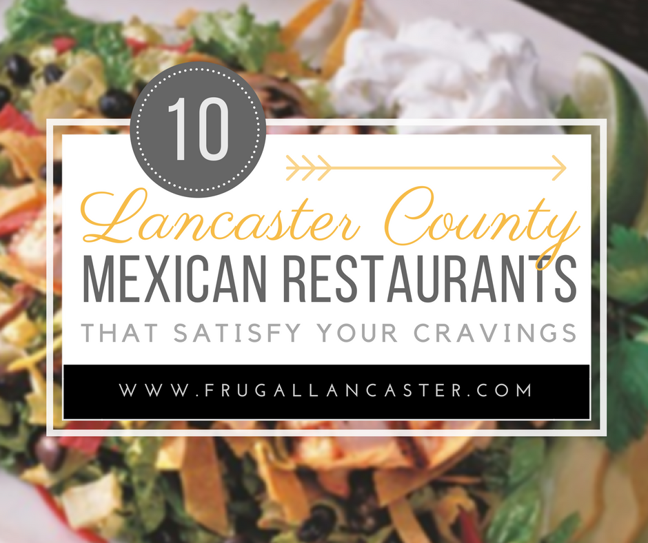 10 Lancaster County Mexican Restaurants That Satisfy Your Cravings {Plus Money-Saving Tips}