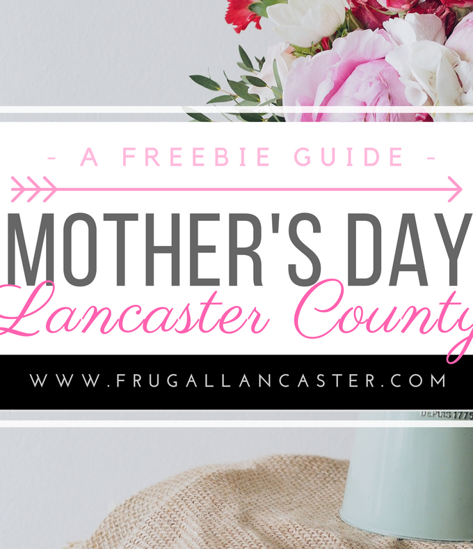 Mother's Day in Lancaster County {Freebies & Unique Things To Do}