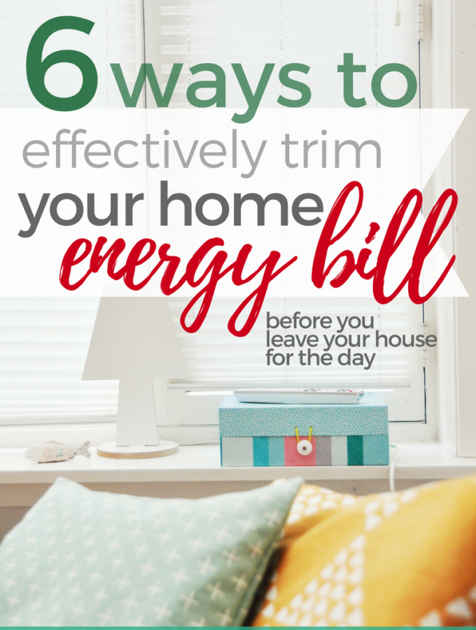 6 Ways to Effectively Trim Your Home Energy Bill (Before You Leave Your House for the Day)