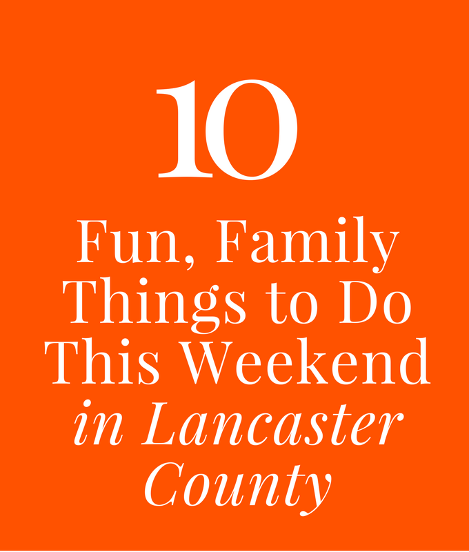 10 Fun Family Things To Do This Weekend in Lancaster County