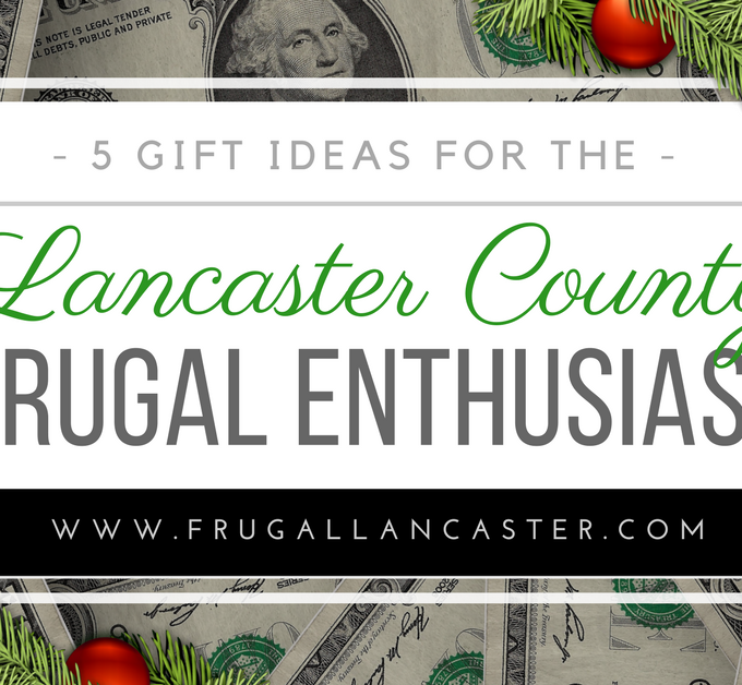 5 Gift Ideas for the Lancaster County Frugal Enthusiast