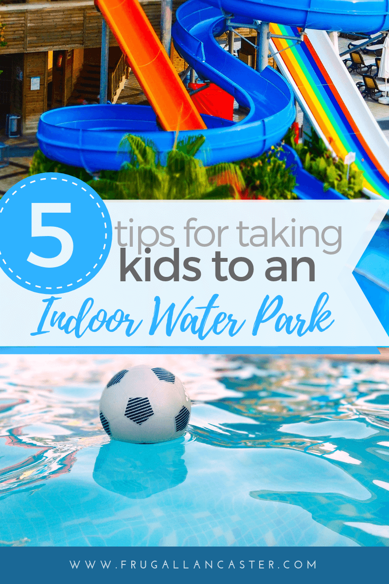 5 Tips For Taking Kids To Indoor Water Parks Frugal Lancaster